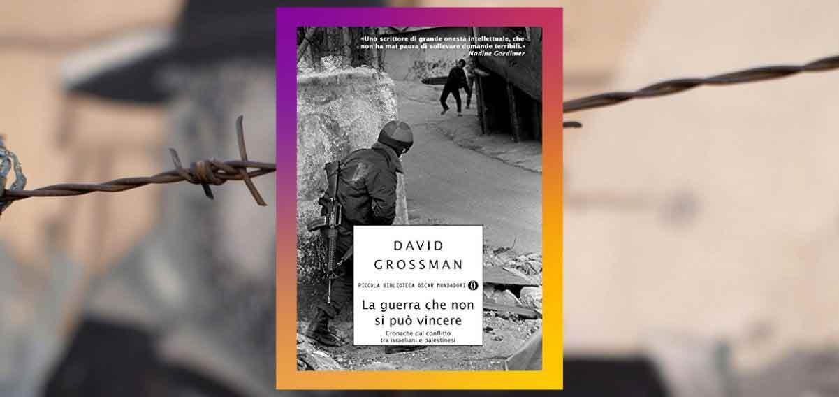 Un libro di David Grossman per capire la guerra tra Israele e Palestina