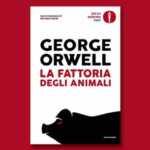 """""""La fattoria degli animali"""" di Orwell ci spiega la libertà"""