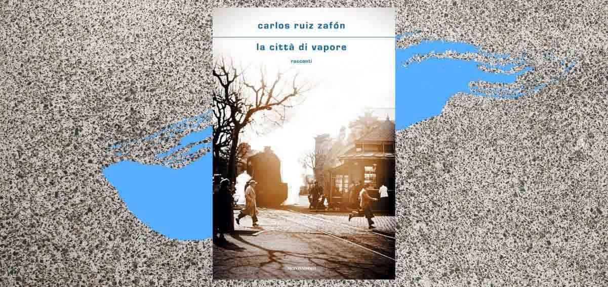 """La città di vapore"", perché leggere l'opera postuma di Carlos Ruiz Zafón"