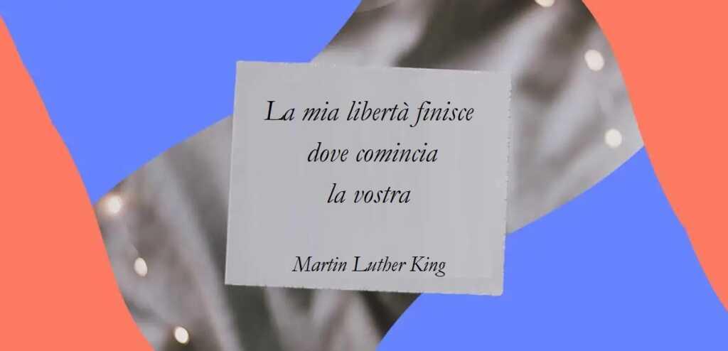 """""""La mia libertà finisce dove comincia la vostra"""" di Martin Luther King"""