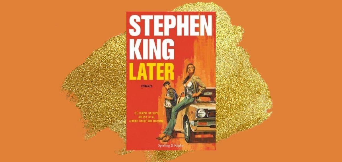"""""""Later"""" di Stephen King, il rapporto tra bene e male secondo il maestro dell'horror"""